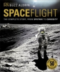 Spaceflight - The Complete Story, from Sputnik to Shuttle and Beyond