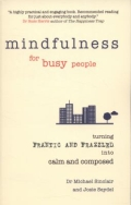 Mindfulness for Busy People - Turning Frantic and Frazzled into Calm and Composed