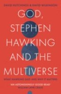 God, Stephen Hawking and the Multiverse - What Hawking Said and Why It Matters