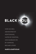 Black Hole - How an Idea Abandoned by Newtonians, Hated by Einstein, and Gambled on by Hawking Became Loved