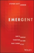 Emergent - How to Ignite Purpose, Transform Culture and Make Change Stick