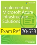 Exam Ref 70-533: Implementing Microsoft Azure Infrastructure Solutions