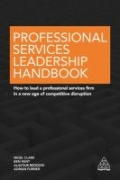 Professional Services Leadership Handbook - How to Lead a Professional Services Firm in a New Age of Competitive Disruption