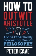 How to Outwit Aristotle - And 34 Other Really Interesting Uses of Philosophy