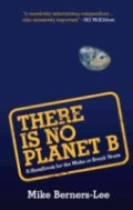 There Is No Planet B - A Handbook for the Make or Break Years, 1. udgave