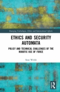 Ethics and Security Automata - Policy and Technical Challenges of the Robotic Use of Force