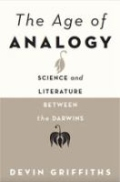 The Age of Analogy - Science and Literature Between the Darwins