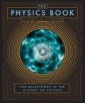 The Physics Book - 250 Milestones in the History of Physics