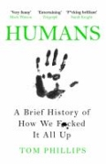 Humans - A Brief History of How We F*cked It All Up