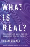 What Is Real? - The Unfinished Quest for the Meaning of Quantum Physics