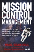 Mission Control Management the Principles of High Performance and Perfect Decision Making Learned
