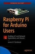Raspberry Pi for Arduino Users - Building IoT and Network Applications and Devices