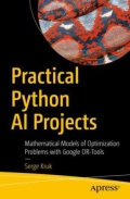 Practical Python AI Projects - Mathematical Models of Optimization Problems with Google Or-Tools