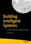 Building Intelligent Systems - A Guide to Machine Learning in Practice