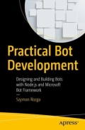 Practical Bot Development - Designing and Building Bots with Node. js and Microsoft Bot Builder Framework
