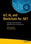 IoT, AI, and Blockchain for . NET - Building a Next-Generation Application from the Ground Up