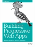 Building Progressive Web Apps - Bringing the Power of Native to the Browser, 1. udgave