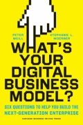 What's Your Digital Business Model? - Six Questions to Help You Build the Next-Generation Enterprise