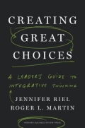 Creating Great Choices - A Leader's Guide to Integrative Thinking