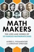 Math Makers - The Lives and Works of 50 Famous Mathematicians