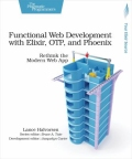 Functional Web Development with Elixir, Otp, and Phoenix - Rethink the Modern Web App, 1. udgave