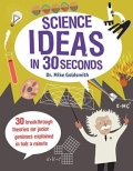 Science Ideas in 30 Seconds - 30 Breakthrough Theories for Junior Geniuses Explained in Half a Minute