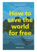 How to Save the World for Free - (Guide to Green Living, Sustainability Handbook)