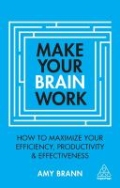 Make Your Brain Work - How to Maximize Your Efficiency, Productivity and Effectiveness, 2. udgave