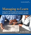 miniaturebillede af omslaget til Managing to Learn. Using the A3 Management Process to solve problems, - Gain Agreement, Manage, Mentor, and Lead
