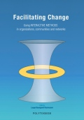 Facilitating Change - using interactive methods... - Using INTERACTIVE METHODS in organizations, communities and networks, 1. udgave