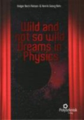 miniaturebillede af omslaget til Wild and not so wild dreams in physics, 1. udgave